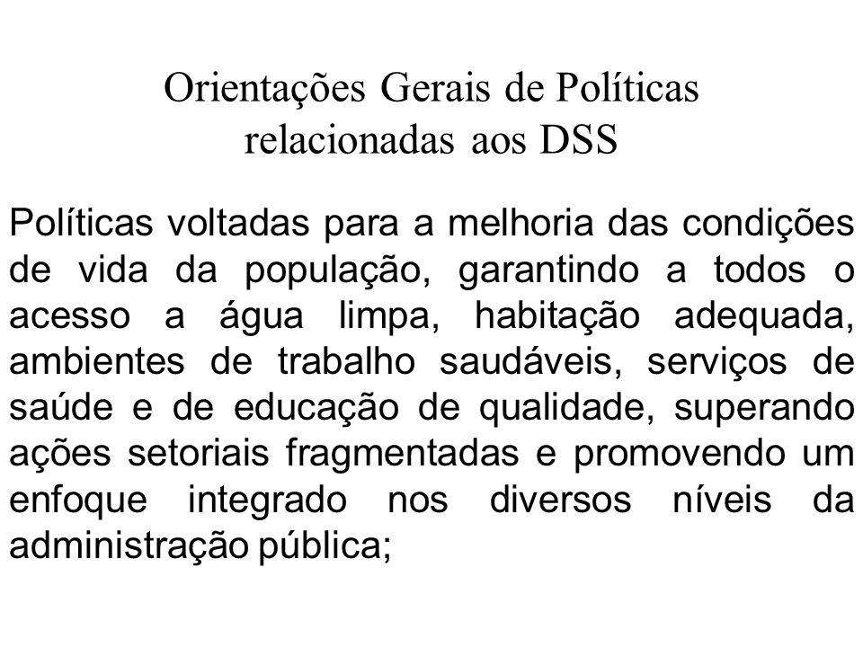 Orientações Gerais de Políticas relacionadas aos DSS Políticas voltadas para a melhoria das condições de vida da população, garantindo a todos o acess