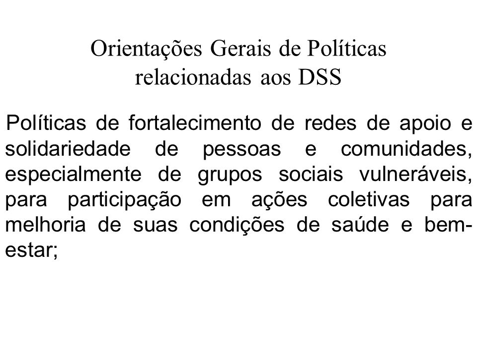 Orientações Gerais de Políticas relacionadas aos DSS Políticas de fortalecimento de redes de apoio e solidariedade de pessoas e comunidades, especialm