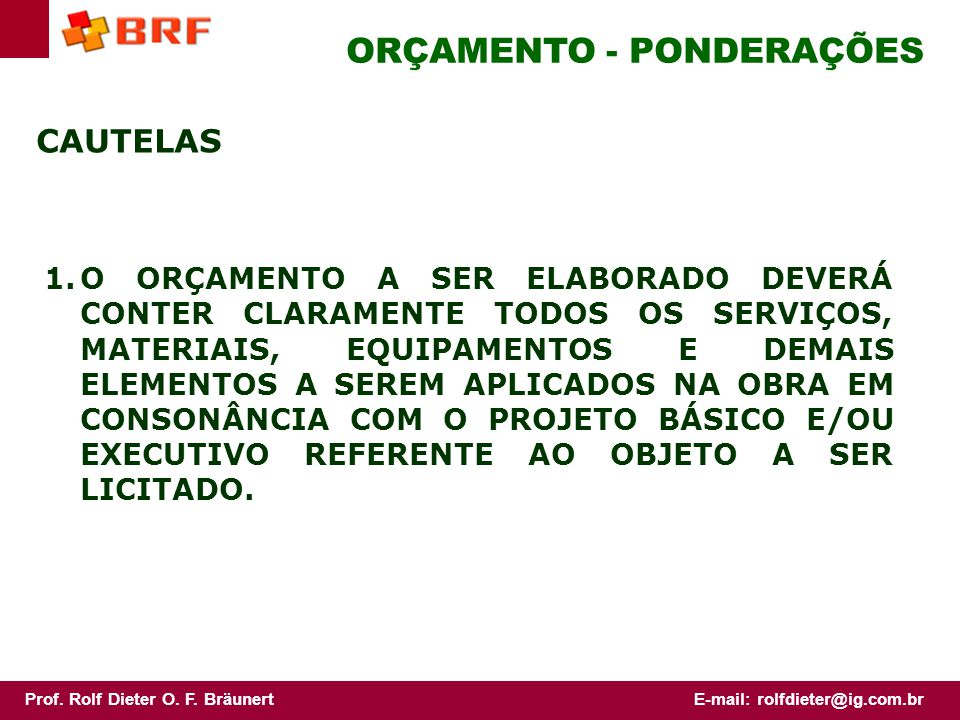 Prof.Rolf Dieter O. F. BräunertE-mail: rolfdieter@ig.com.br ORÇAMENTO EXEMPLO: 3.