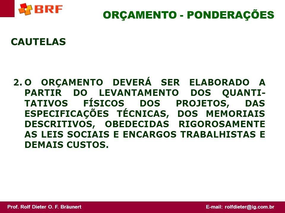 Prof.Rolf Dieter O. F. BräunertE-mail: rolfdieter@ig.com.br ORÇAMENTO 3.