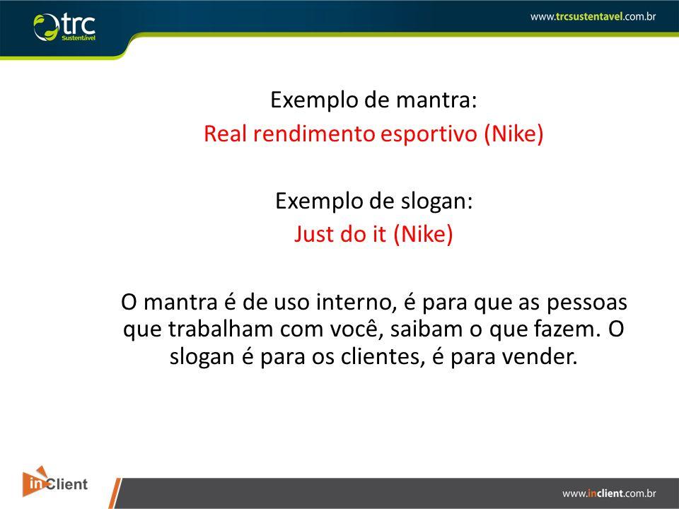 Exemplo de mantra: Real rendimento esportivo (Nike) Exemplo de slogan: Just do it (Nike) O mantra é de uso interno, é para que as pessoas que trabalham com você, saibam o que fazem.