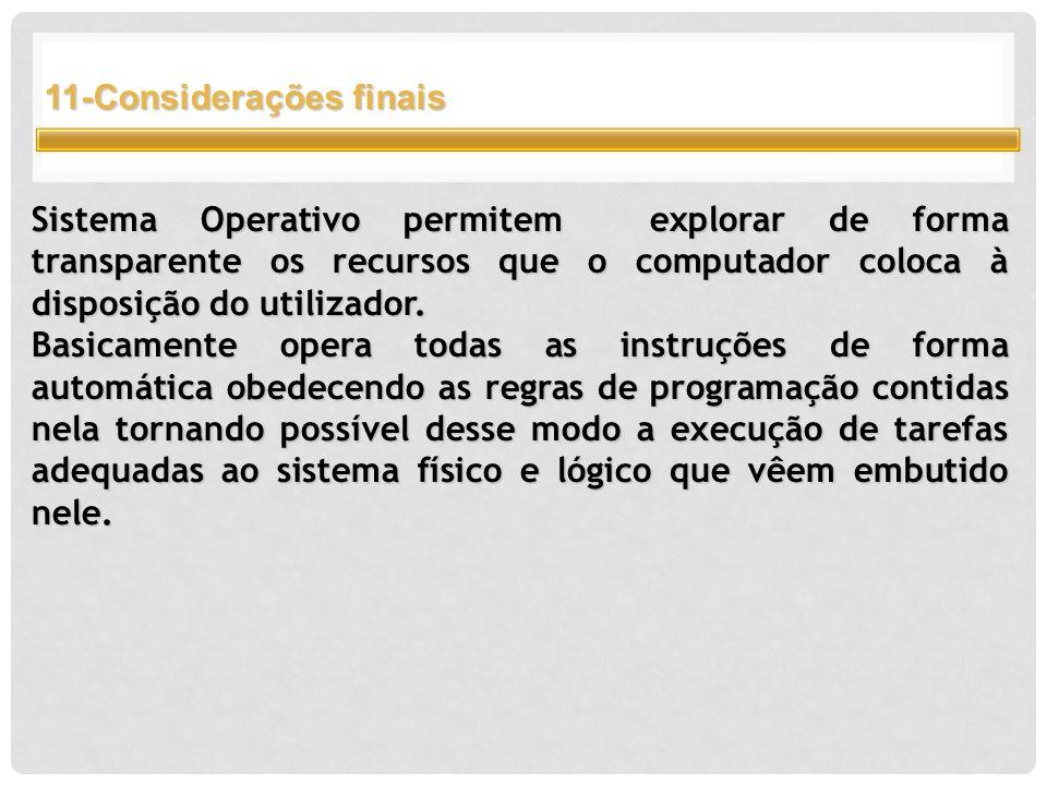11-Considerações finais Sistema Operativo permitem explorar de forma transparente os recursos que o computador coloca à disposição do utilizador.