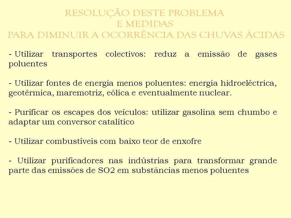 - Utilizar transportes colectivos: reduz a emissão de gases poluentes - Utilizar fontes de energia menos poluentes: energia hidroeléctrica, geotérmica