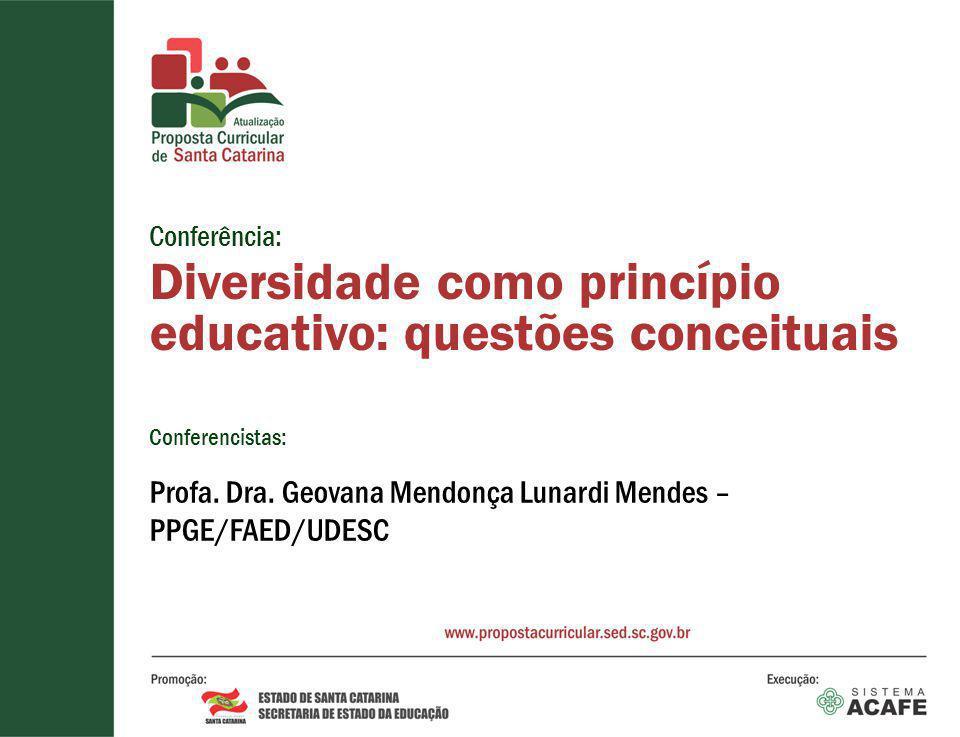Conferência: Diversidade como princípio educativo: questões conceituais Conferencistas: Profa.