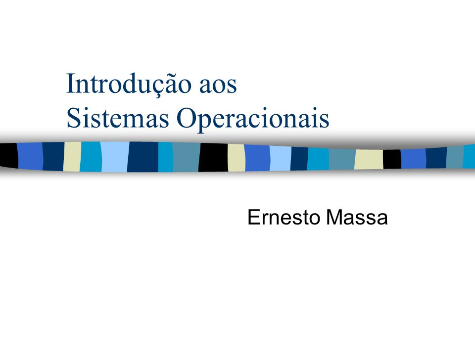 Introdução aos Sistemas Operacionais Ernesto Massa