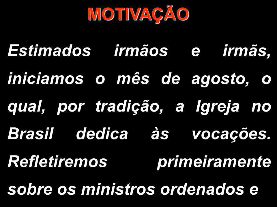 MOTIVAÇÃO Estimados irmãos e irmãs, iniciamos o mês de agosto, o qual, por tradição, a Igreja no Brasil dedica às vocações. Refletiremos primeiramente