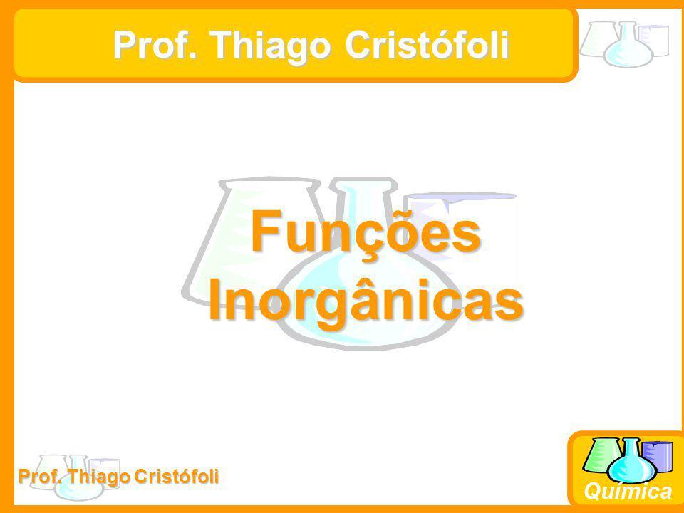 Prof. Thiago Cristófoli Química Prof. Thiago Cristófoli Funções Inorgânicas