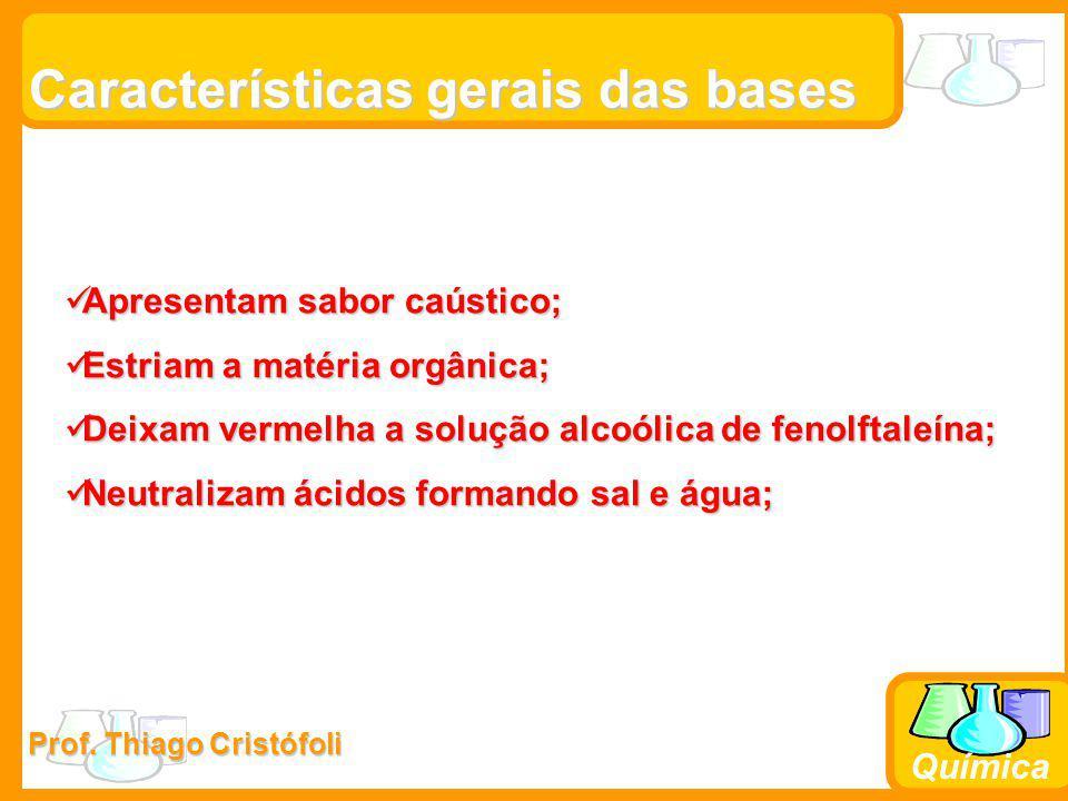 Prof. Thiago Cristófoli Química Características gerais das bases Apresentam sabor caústico; Apresentam sabor caústico; Estriam a matéria orgânica; Est