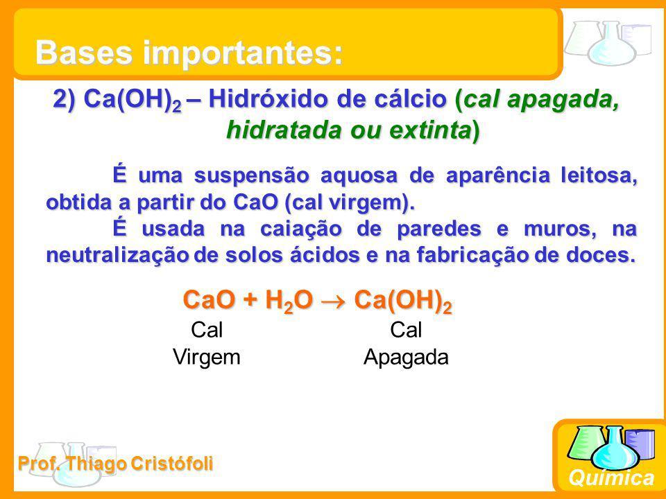 Prof. Thiago Cristófoli Química 2) Ca(OH) 2 – Hidróxido de cálcio (cal apagada, hidratada ou extinta) É uma suspensão aquosa de aparência leitosa, obt