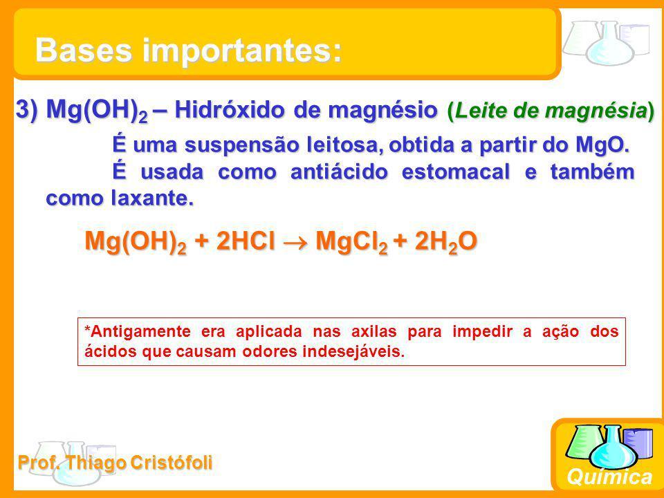 Prof. Thiago Cristófoli Química 3) Mg(OH) 2 – Hidróxido de magnésio (Leite de magnésia) É uma suspensão leitosa, obtida a partir do MgO. É usada como