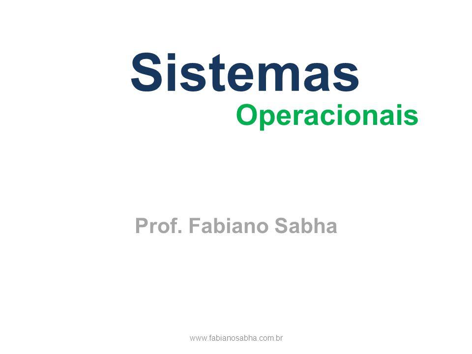 Sistemas Operacionais Prof. Fabiano Sabha www.fabianosabha.com.br