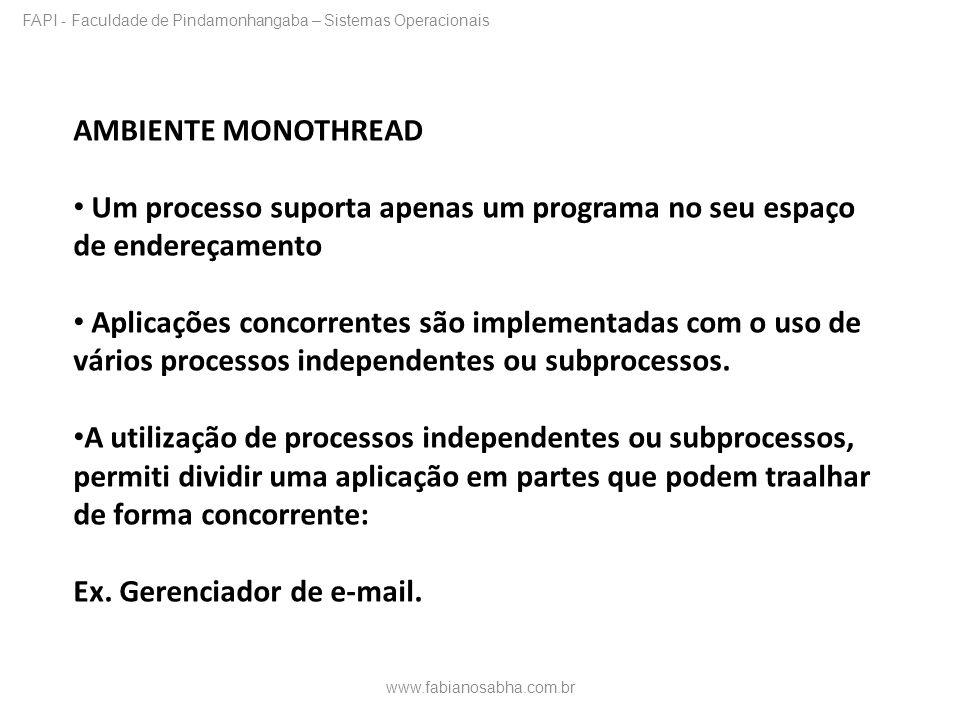 AMBIENTE MONOTHREAD Um processo suporta apenas um programa no seu espaço de endereçamento Aplicações concorrentes são implementadas com o uso de vário