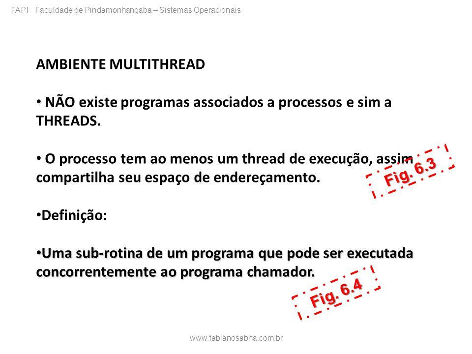 AMBIENTE MULTITHREAD NÃO existe programas associados a processos e sim a THREADS. O processo tem ao menos um thread de execução, assim compartilha seu
