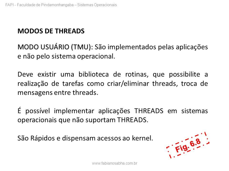 MODOS DE THREADS MODO USUÁRIO (TMU): MODO USUÁRIO (TMU): São implementados pelas aplicações e não pelo sistema operacional. Deve existir uma bibliotec