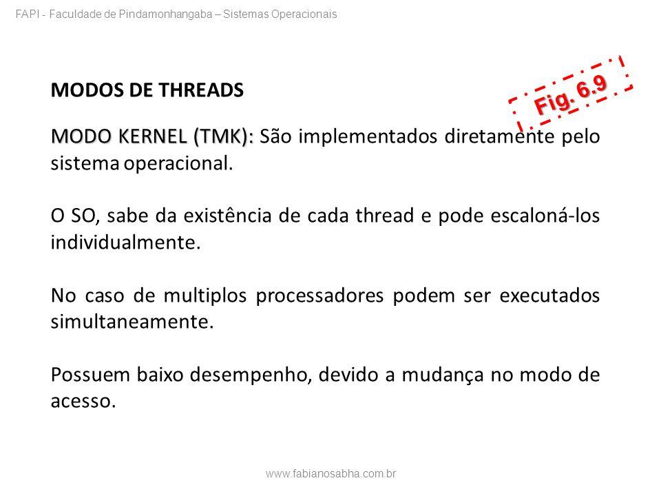 MODOS DE THREADS MODO KERNEL (TMK): MODO KERNEL (TMK): São implementados diretamente pelo sistema operacional. O SO, sabe da existência de cada thread
