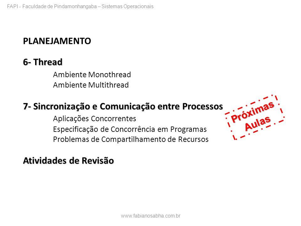 PLANEJAMENTO 6- Thread Ambiente Monothread Ambiente Multithread 7- Sincronização e Comunicação entre Processos Aplicações Concorrentes Especificação d