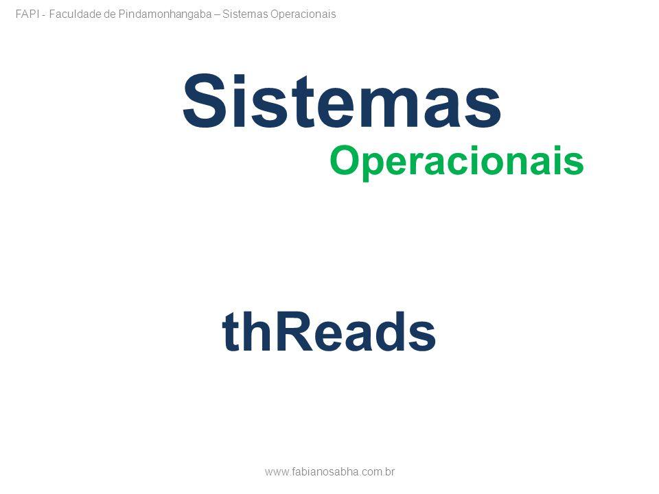 Sistemas Operacionais thReads www.fabianosabha.com.br FAPI - Faculdade de Pindamonhangaba – Sistemas Operacionais