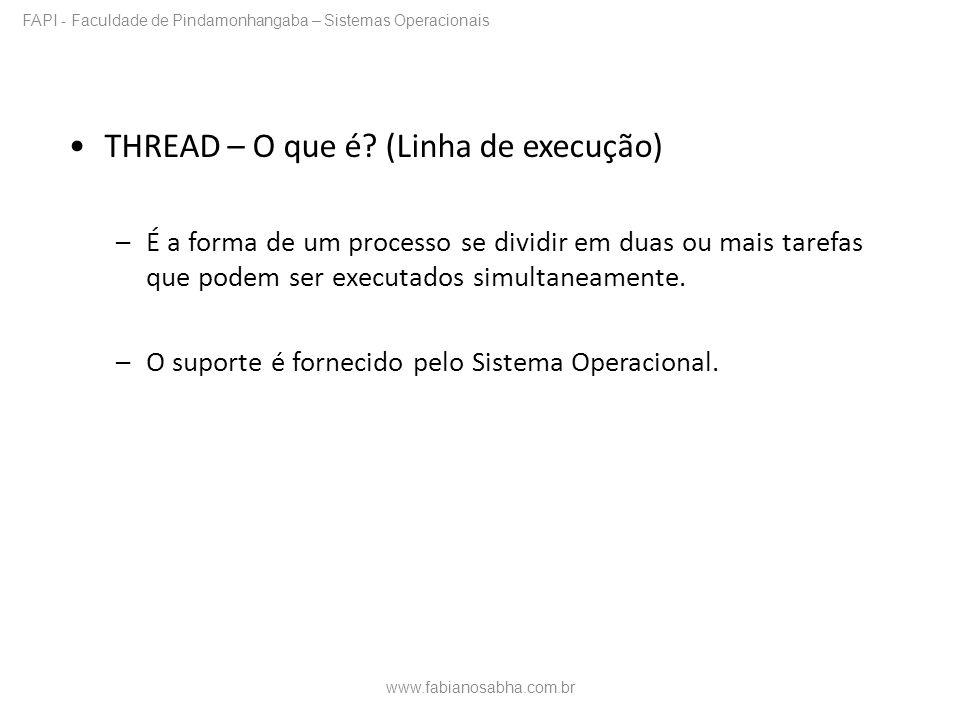 THREAD – O que é? (Linha de execução) –É a forma de um processo se dividir em duas ou mais tarefas que podem ser executados simultaneamente. –O suport