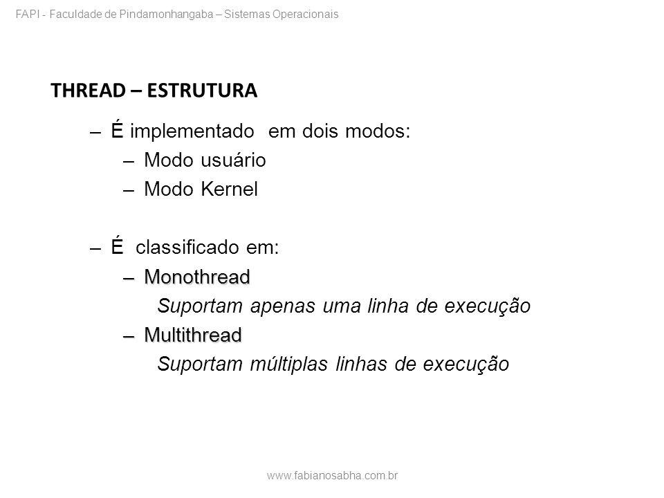 THREAD – ESTRUTURA –É implementado em dois modos: –Modo usuário –Modo Kernel –É classificado em: –Monothread Suportam apenas uma linha de execução –Mu