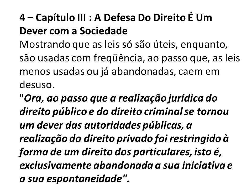 4 – Capítulo III : A Defesa Do Direito É Um Dever com a Sociedade Mostrando que as leis só são úteis, enquanto, são usadas com freqüência, ao passo qu