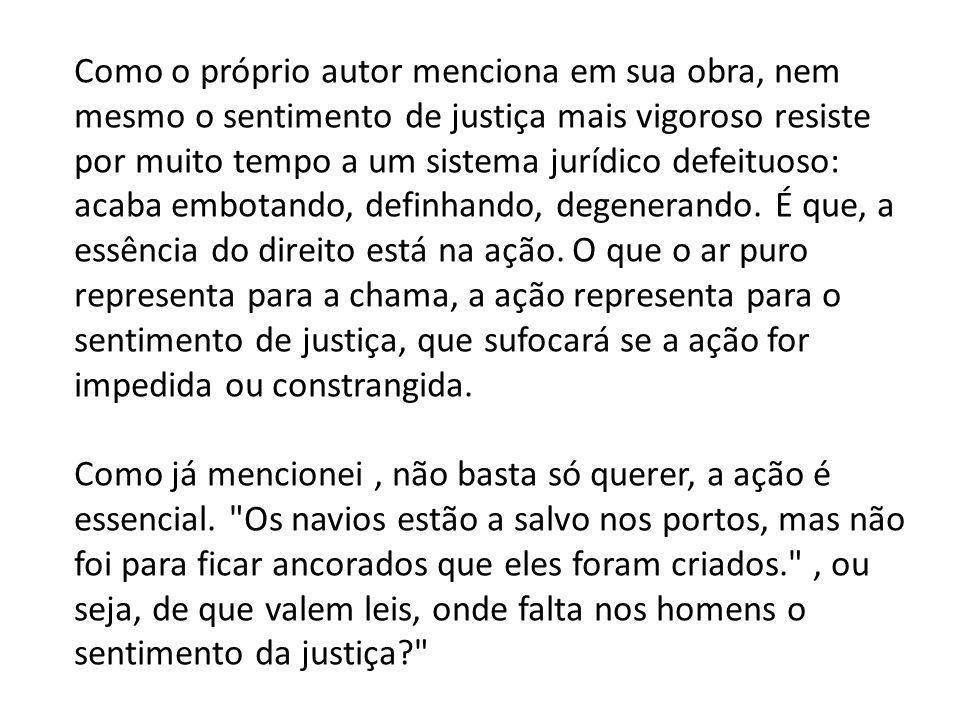 Como o próprio autor menciona em sua obra, nem mesmo o sentimento de justiça mais vigoroso resiste por muito tempo a um sistema jurídico defeituoso: a