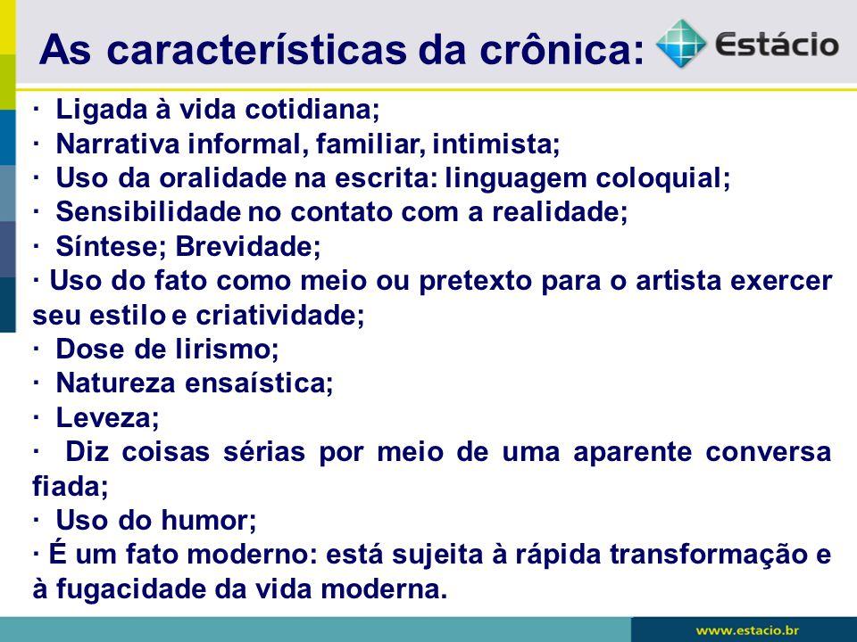 As características da crônica: · Ligada à vida cotidiana; · Narrativa informal, familiar, intimista; · Uso da oralidade na escrita: linguagem coloquia