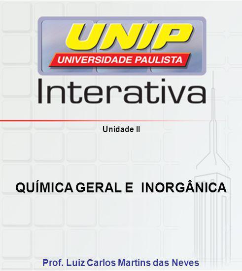 Unidade II QUÍMICA GERAL E INORGÂNICA Prof. Luiz Carlos Martins das Neves