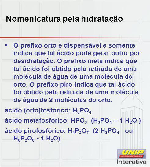 Nomenlcatura pela hidratação  O prefixo orto é dispensável e somente indica que tal ácido pode gerar outro por desidratação. O prefixo meta indica qu