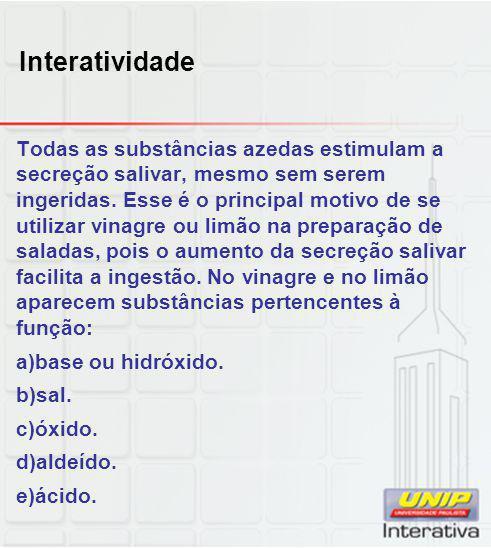 Interatividade Todas as substâncias azedas estimulam a secreção salivar, mesmo sem serem ingeridas. Esse é o principal motivo de se utilizar vinagre o