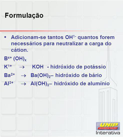 Formulação  Adicionam-se tantos OH 1- quantos forem necessários para neutralizar a carga do cátion. B x+ (OH) x K 1+  KOH - hidróxido de potássio 