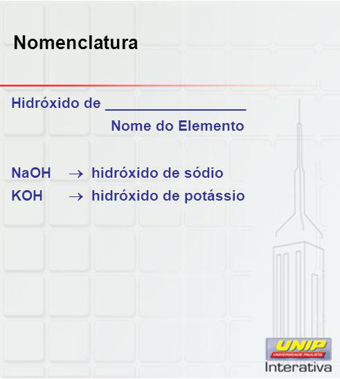 Nomenclatura Hidróxido de _________________ Nome do Elemento NaOH  hidróxido de sódio KOH  hidróxido de potássio