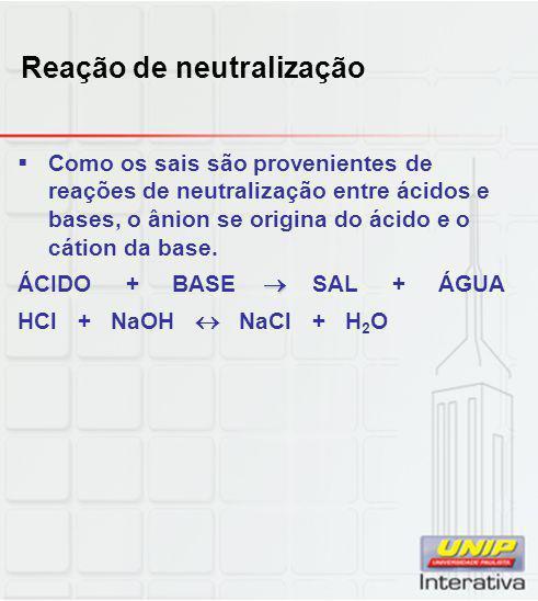 Reação de neutralização  Como os sais são provenientes de reações de neutralização entre ácidos e bases, o ânion se origina do ácido e o cátion da ba