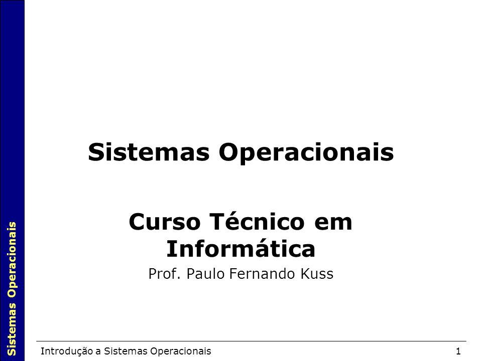 Sistemas Operacionais Introdução a Sistemas Operacionais1 Sistemas Operacionais Curso Técnico em Informática Prof.