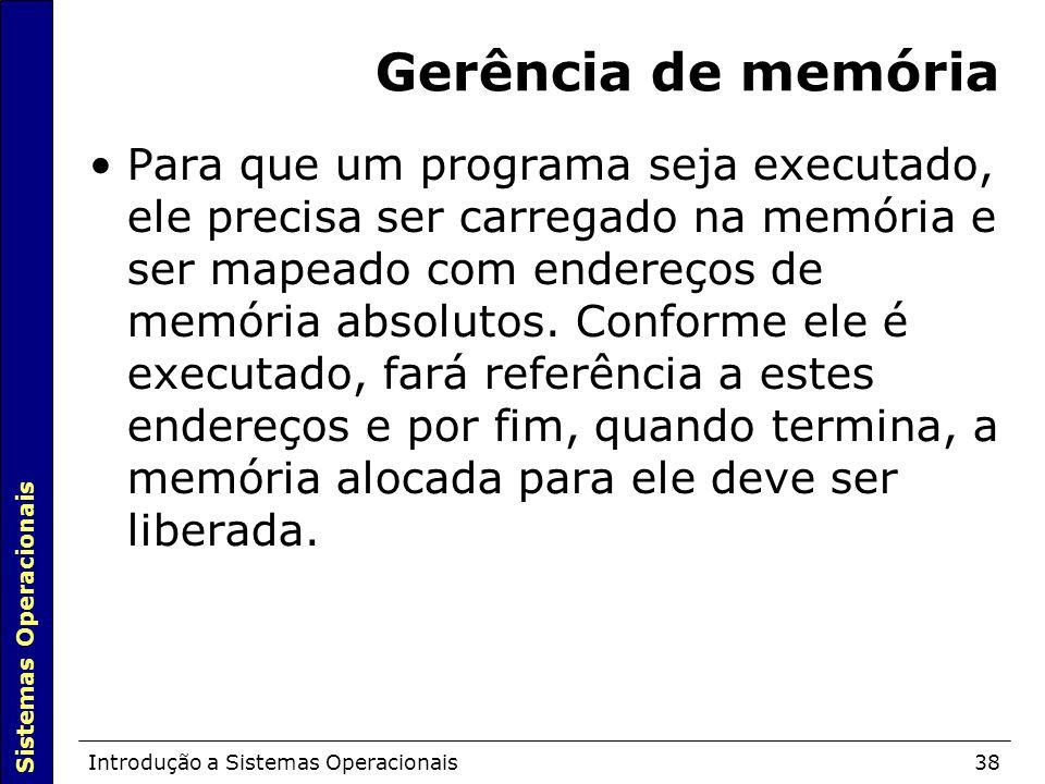 Sistemas Operacionais Introdução a Sistemas Operacionais38 Gerência de memória Para que um programa seja executado, ele precisa ser carregado na memór