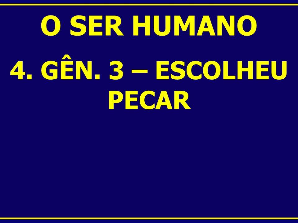 O SER HUMANO 4. GÊN. 3 – ESCOLHEU PECAR