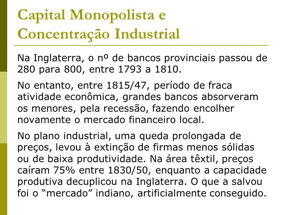 Capital Monopolista e Concentração Industrial Na Inglaterra, o nº de bancos provinciais passou de 280 para 800, entre 1793 a 1810.