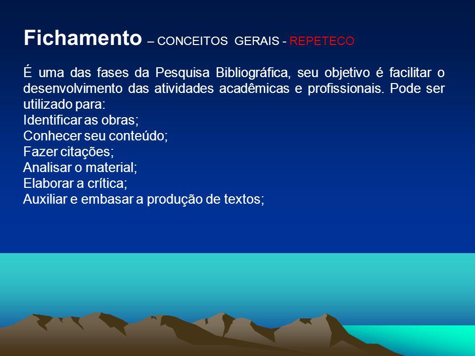 Fichamento – CONCEITOS GERAIS - REPETECO É uma das fases da Pesquisa Bibliográfica, seu objetivo é facilitar o desenvolvimento das atividades acadêmic