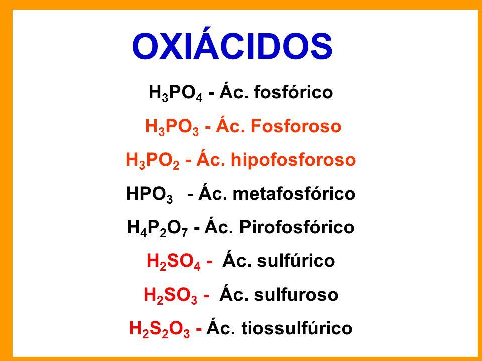 H 3 PO 4 - Ác.fosfórico H 3 PO 3 - Ác. Fosforoso H 3 PO 2 - Ác.