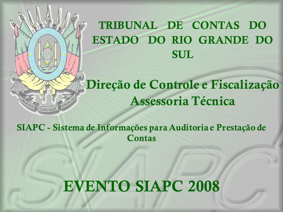 SIAPC - Sistema de Informações para Auditoria e Prestação de Contas EVENTO SIAPC 2008 TRIBUNAL DE CONTAS DO ESTADO DO RIO GRANDE DO SUL Direção de Con