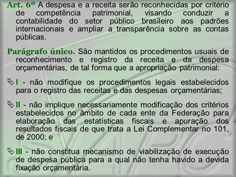 Art. 6º A despesa e a receita serão reconhecidas por critério de competência patrimonial, visando conduzir a contabilidade do setor público brasileiro