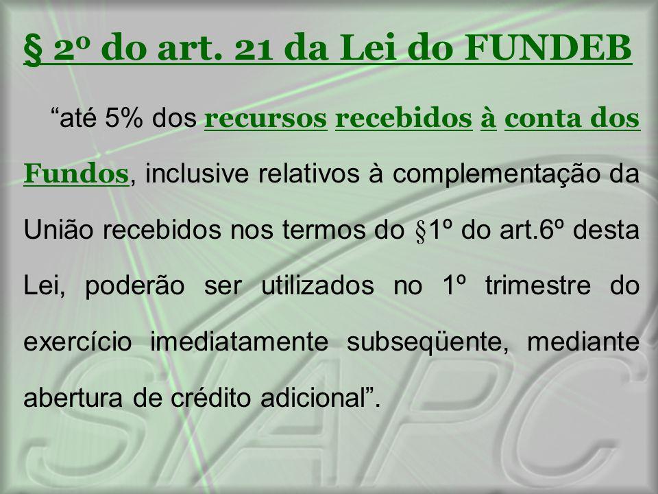 """§ 2 o do art. 21 da Lei do FUNDEB """"até 5% dos recursos recebidos à conta dos Fundos, inclusive relativos à complementação da União recebidos nos termo"""