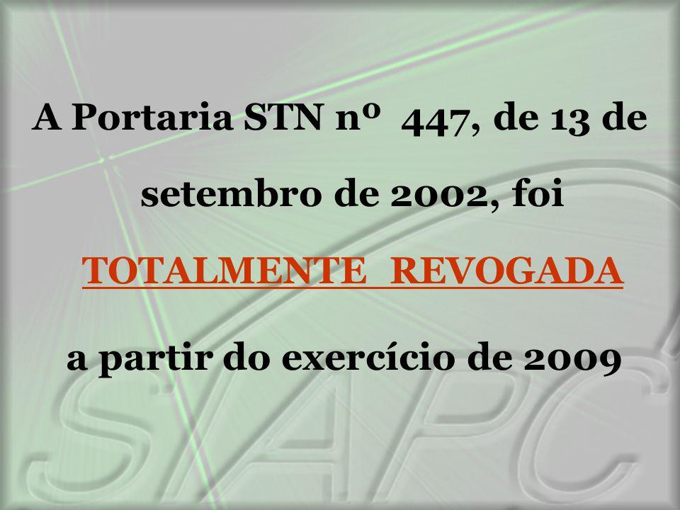 A Portaria STN nº 447, de 13 de setembro de 2002, foi TOTALMENTE REVOGADA a partir do exercício de 2009