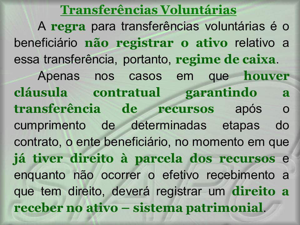 Transferências Voluntárias A regra para transferências voluntárias é o beneficiário não registrar o ativo relativo a essa transferência, portanto, reg