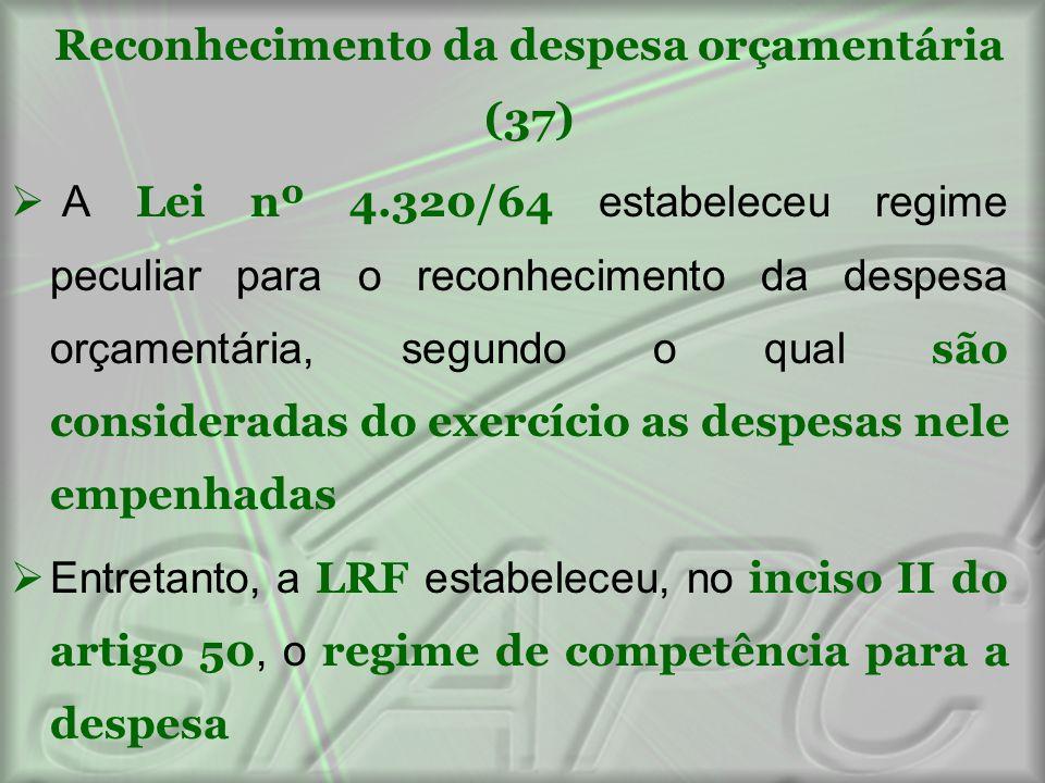 Reconhecimento da despesa orçamentária (37)  A Lei nº 4.320/64 estabeleceu regime peculiar para o reconhecimento da despesa orçamentária, segundo o q