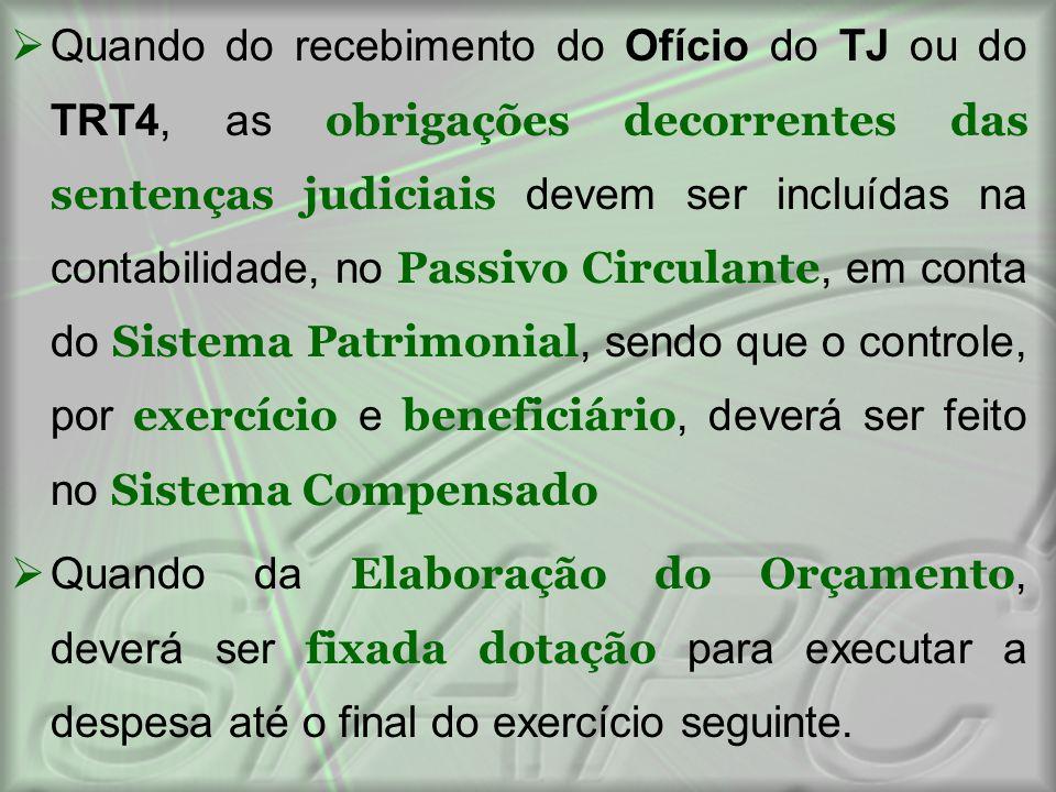  Quando do recebimento do Ofício do TJ ou do TRT4, as obrigações decorrentes das sentenças judiciais devem ser incluídas na contabilidade, no Passivo