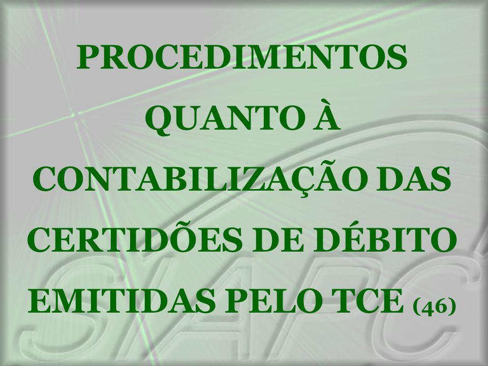 PROCEDIMENTOS QUANTO À CONTABILIZAÇÃO DAS CERTIDÕES DE DÉBITO EMITIDAS PELO TCE (46)