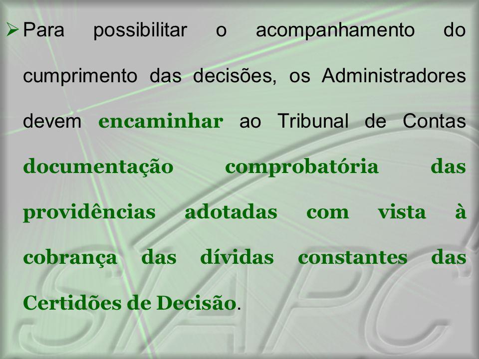  Para possibilitar o acompanhamento do cumprimento das decisões, os Administradores devem encaminhar ao Tribunal de Contas documentação comprobatória