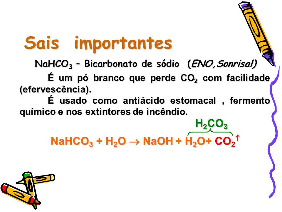 Sais importantes NaHCO 3 – Bicarbonato de sódio (ENO,Sonrisal) É um pó branco que perde CO 2 com facilidade (efervescência).