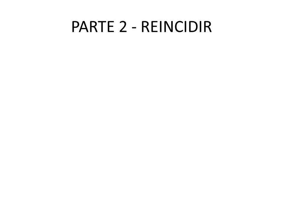 PARTE 2 - REINCIDIR