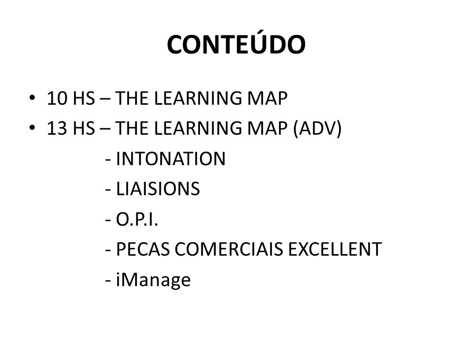 CONTEÚDO 10 HS – THE LEARNING MAP 13 HS – THE LEARNING MAP (ADV) - INTONATION - LIAISIONS - O.P.I.